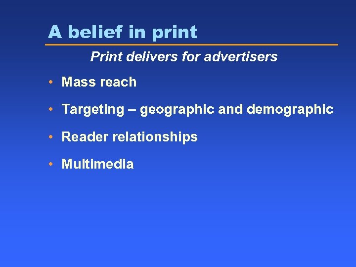 A belief in print Print delivers for advertisers • Mass reach • Targeting –