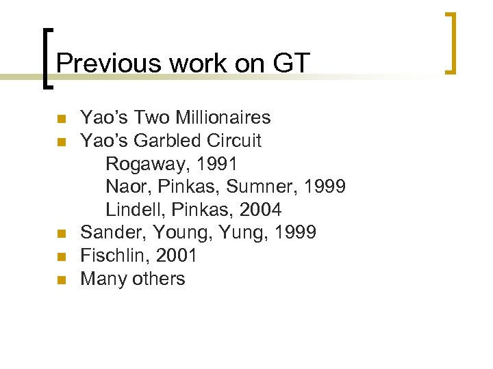 Previous work on GT n n n Yao's Two Millionaires Yao's Garbled Circuit Rogaway,