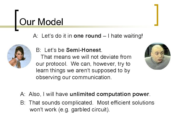 Our Model A: Let's do it in one round – I hate waiting! B: