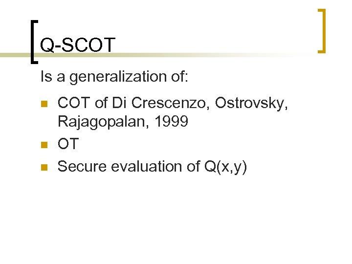 Q-SCOT Is a generalization of: n n n COT of Di Crescenzo, Ostrovsky, Rajagopalan,