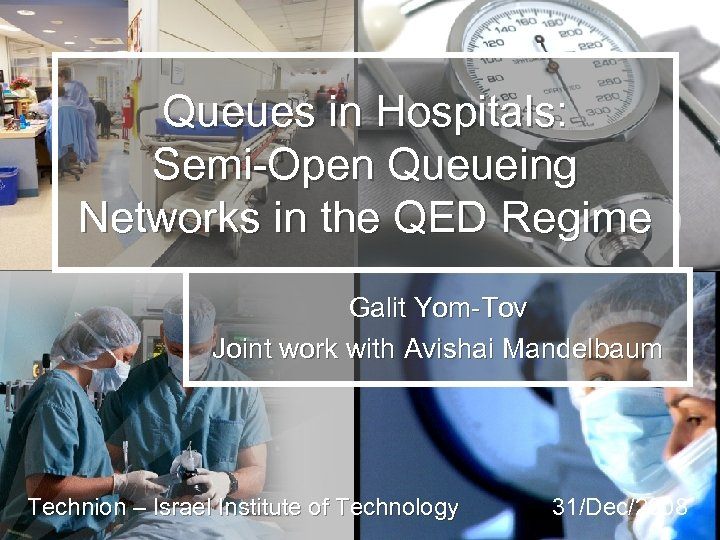 Queues in Hospitals: Semi-Open Queueing Networks in the QED Regime Galit Yom-Tov Joint work