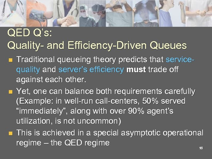 QED Q's: Quality- and Efficiency-Driven Queues n n n Traditional queueing theory predicts that