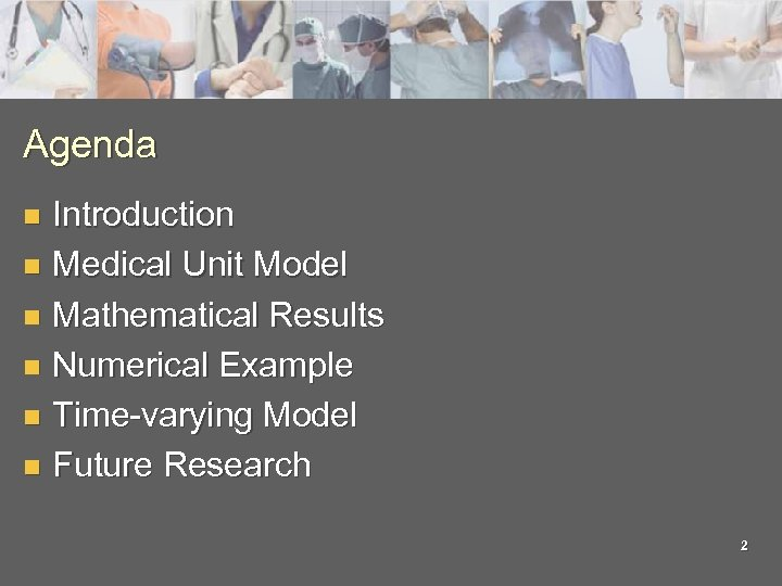 Agenda Introduction n Medical Unit Model n Mathematical Results n Numerical Example n Time-varying