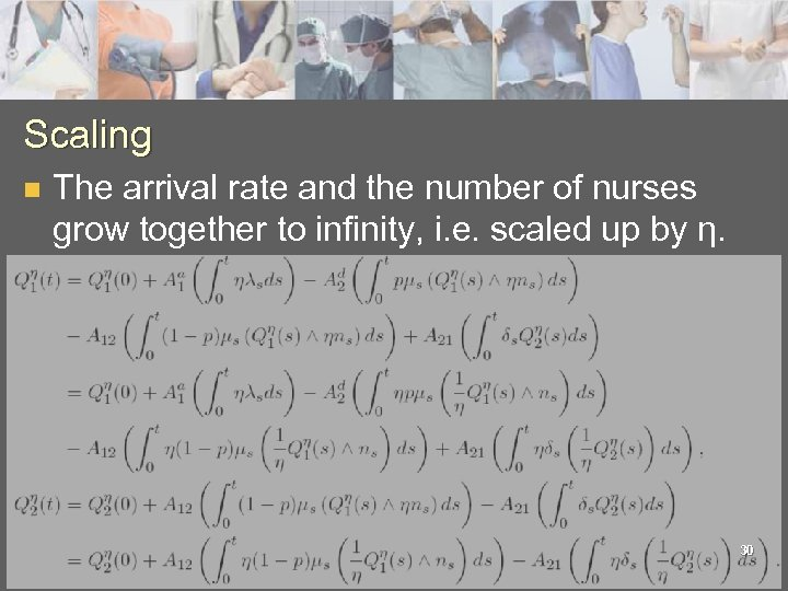Scaling n The arrival rate and the number of nurses grow together to infinity,
