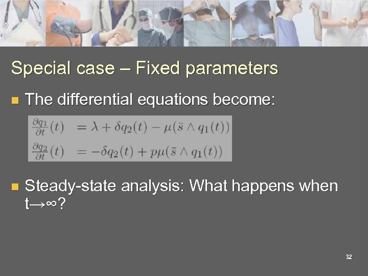 Special case – Fixed parameters n The differential equations become: n Steady-state analysis: What