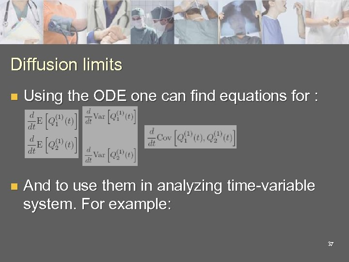 Diffusion limits n Using the ODE one can find equations for : n And
