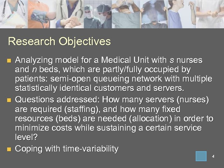 Research Objectives n n n Analyzing model for a Medical Unit with s nurses