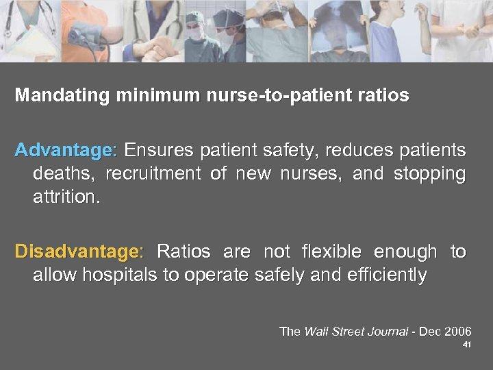 Mandating minimum nurse-to-patient ratios Advantage: Ensures patient safety, reduces patients deaths, recruitment of new