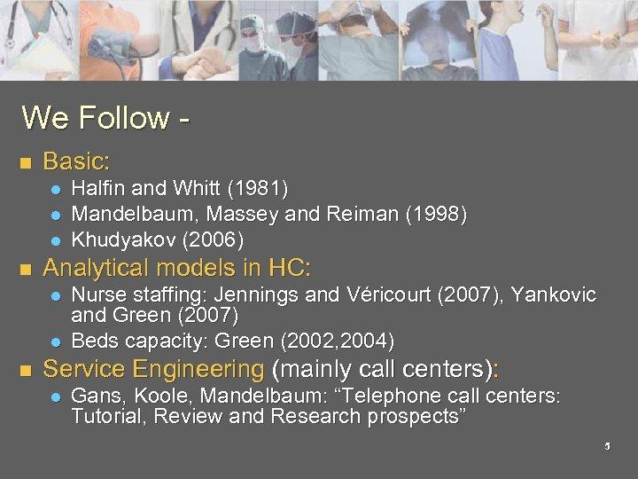 We Follow n Basic: l l l n Analytical models in HC: l l