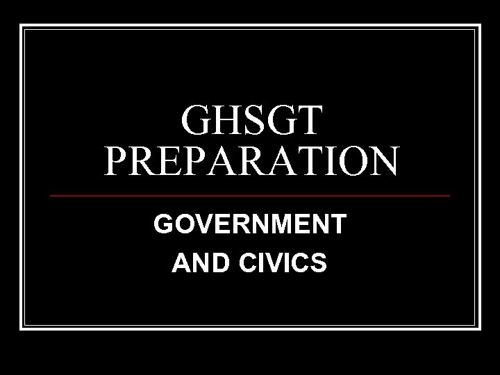 GHSGT PREPARATION GOVERNMENT AND CIVICS