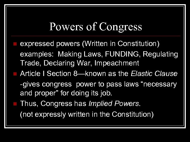 Powers of Congress n n n expressed powers (Written in Constitution) examples: Making Laws,