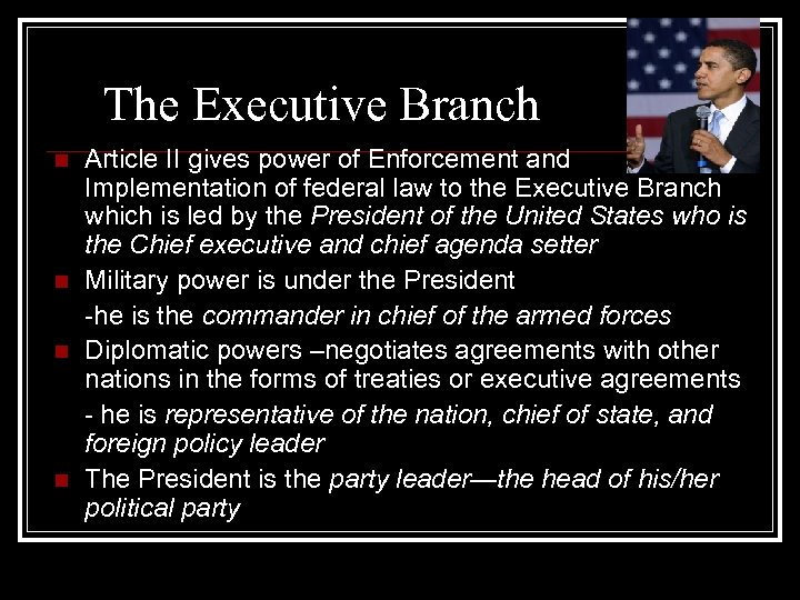 The Executive Branch n n Article II gives power of Enforcement and Implementation of