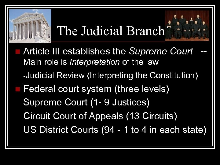 The Judicial Branch n Article III establishes the Supreme Court -Main role is Interpretation