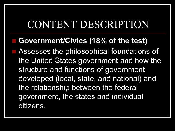 CONTENT DESCRIPTION Government/Civics (18% of the test) n Assesses the philosophical foundations of the