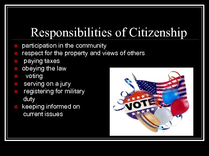 Responsibilities of Citizenship n n n n participation in the community respect for the