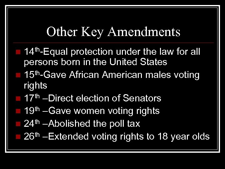 Other Key Amendments 14 th-Equal protection under the law for all persons born in