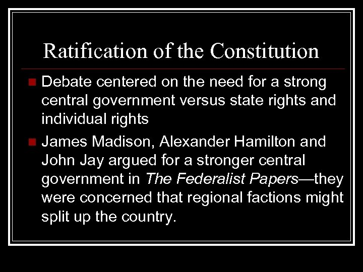 Ratification of the Constitution Debate centered on the need for a strong central government