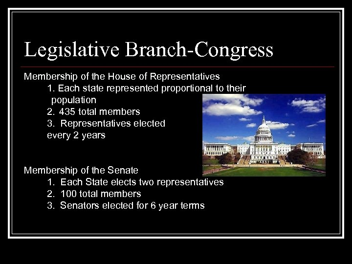 Legislative Branch-Congress Membership of the House of Representatives 1. Each state represented proportional to