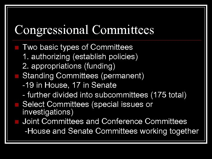 Congressional Committees n n Two basic types of Committees 1. authorizing (establish policies) 2.