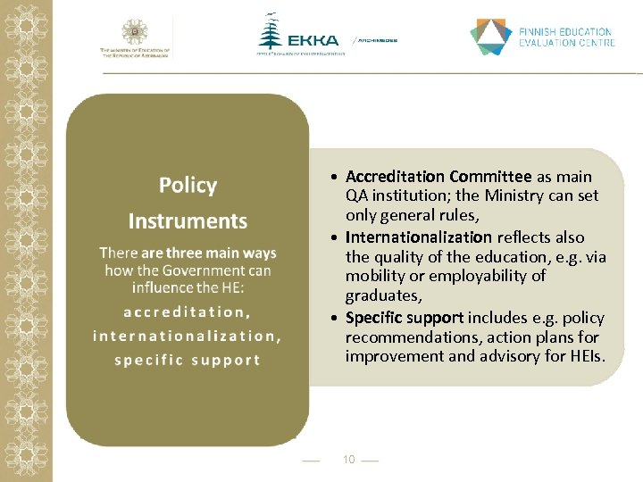 • Accreditation Committee as main QA institution; the Ministry can set only general