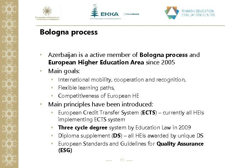 Bologna process • Azerbaijan is a active member of Bologna process and European Higher