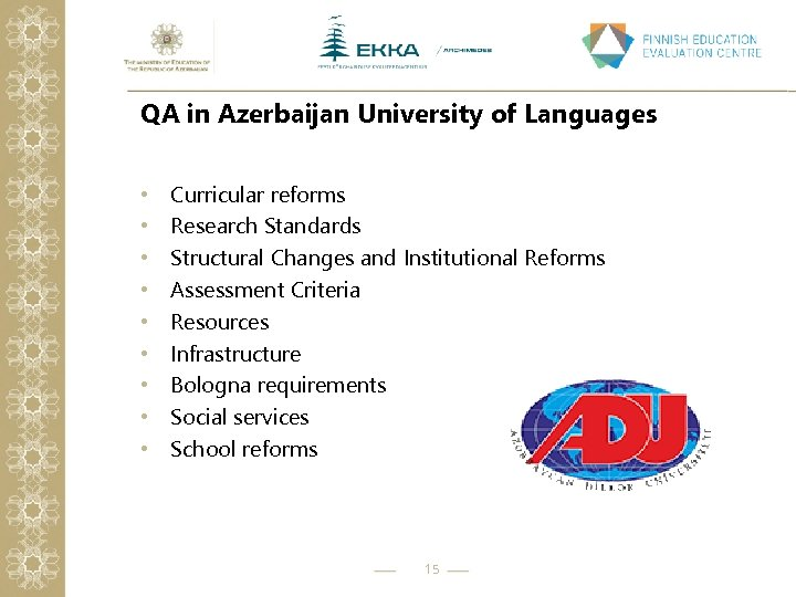 QA in Azerbaijan University of Languages • • • Curricular reforms Research Standards Structural