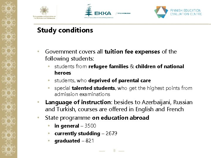 Study conditions • Government covers all tuition fee expenses of the following students: •