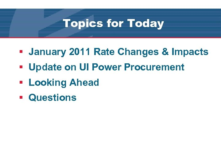 Topics for Today § January 2011 Rate Changes & Impacts § Update on UI