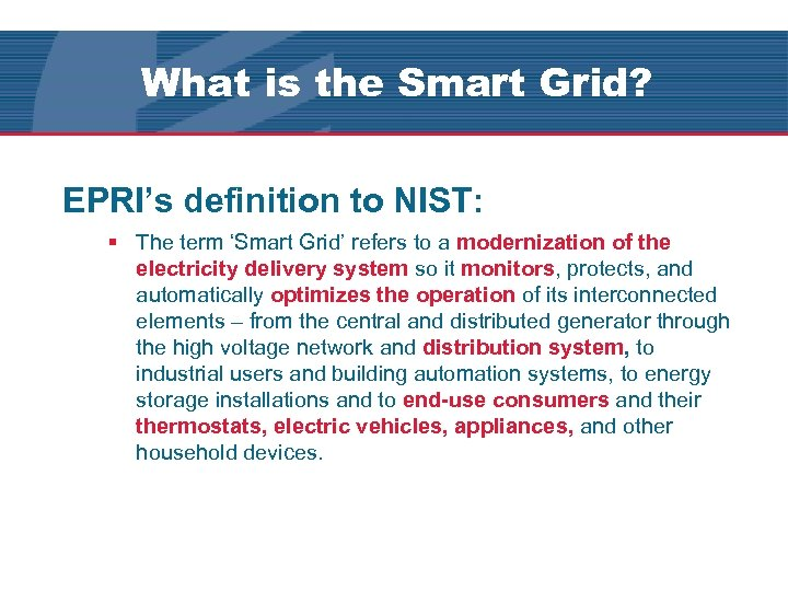 What is the Smart Grid? EPRI's definition to NIST: § The term 'Smart Grid'