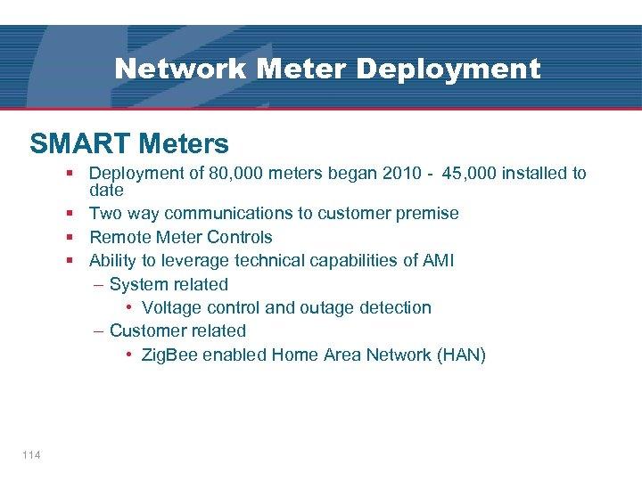 Network Meter Deployment SMART Meters § Deployment of 80, 000 meters began 2010 -