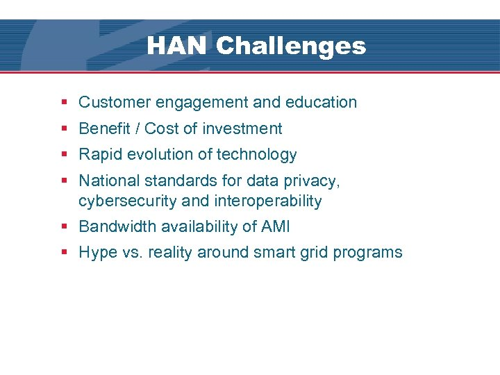 HAN Challenges § Customer engagement and education § Benefit / Cost of investment §