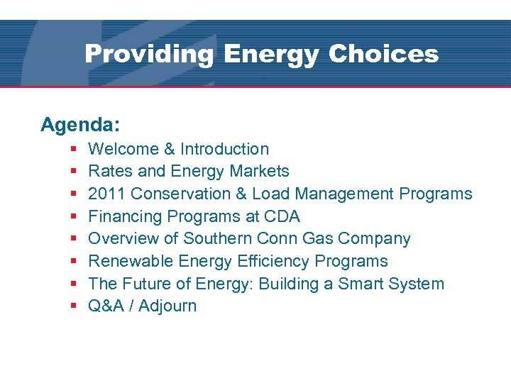 Providing Energy Choices Agenda: § § § § Welcome & Introduction Rates and Energy