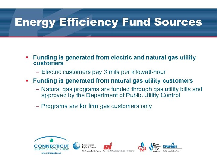 Energy Efficiency Fund Sources § Funding is generated from electric and natural gas utility