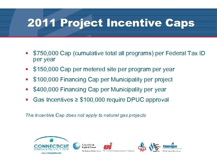 2011 Project Incentive Caps § $750, 000 Cap (cumulative total all programs) per Federal
