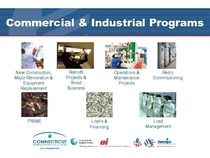 Commercial & Industrial Programs New Construction, Major Renovation & Equipment Replacement PRIME Retrofit Projects