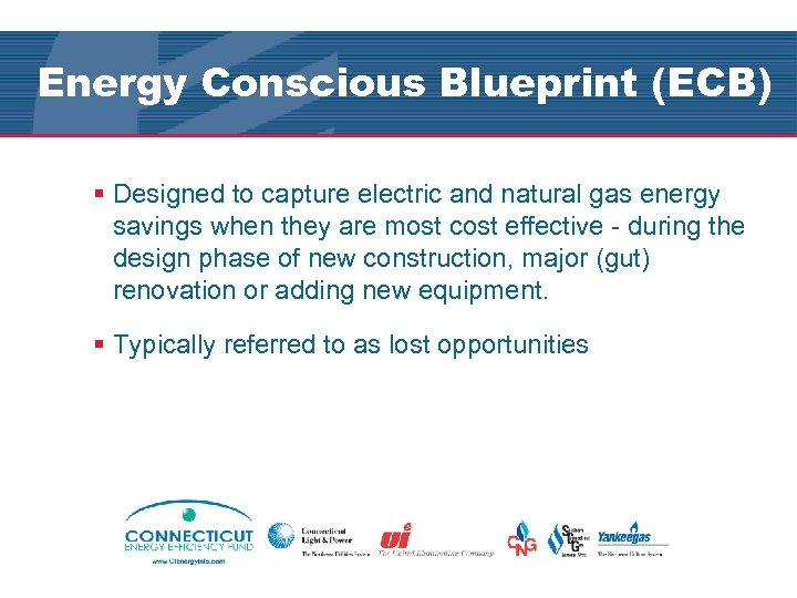 Energy Conscious Blueprint (ECB) § Designed to capture electric and natural gas energy savings