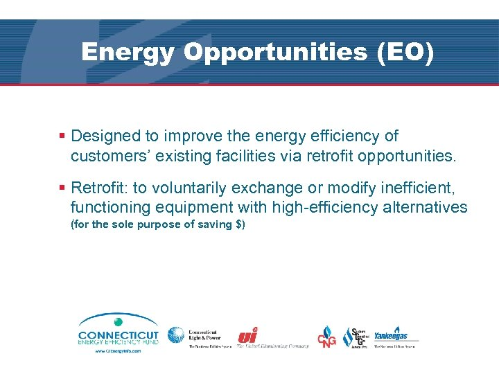 Energy Opportunities (EO) § Designed to improve the energy efficiency of customers' existing facilities