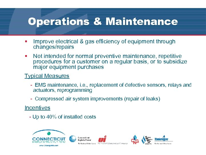 Operations & Maintenance § Improve electrical & gas efficiency of equipment through changes/repairs §