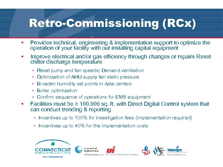 Retro-Commissioning (RCx) § Provides technical, engineering & implementation support to optimize the operation of