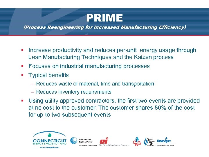 PRIME (Process Reengineering for Increased Manufacturing Efficiency) § Increase productivity and reduces per-unit energy