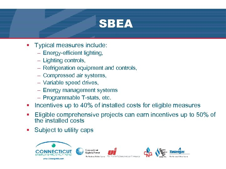 SBEA § Typical measures include: – – – – Energy-efficient lighting, Lighting controls, Refrigeration