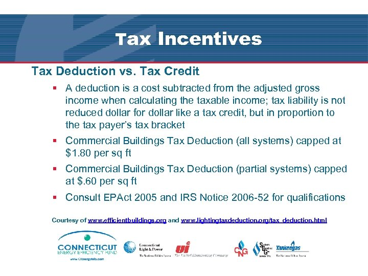 Tax Incentives Tax Deduction vs. Tax Credit § A deduction is a cost subtracted