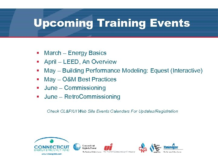 Upcoming Training Events § § § March – Energy Basics April – LEED, An