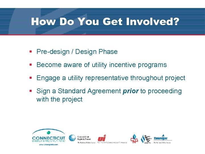 How Do You Get Involved? § Pre-design / Design Phase § Become aware of