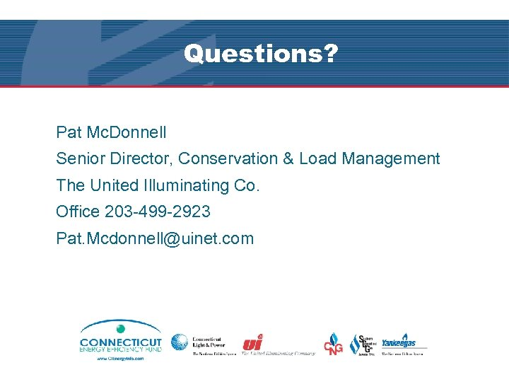 Questions? Pat Mc. Donnell Senior Director, Conservation & Load Management The United Illuminating Co.