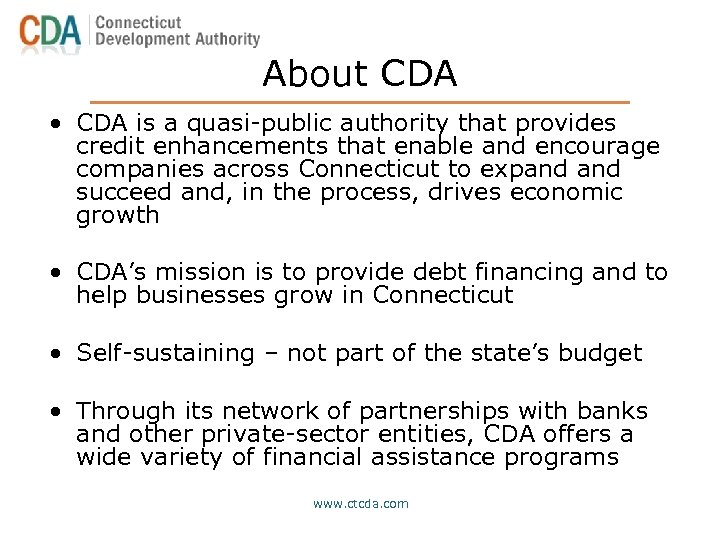 About CDA • CDA is a quasi-public authority that provides credit enhancements that enable