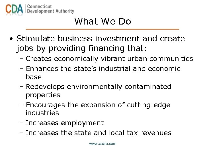 What We Do • Stimulate business investment and create jobs by providing financing that: