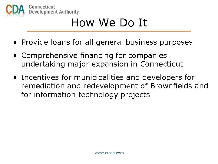 How We Do It • Provide loans for all general business purposes • Comprehensive
