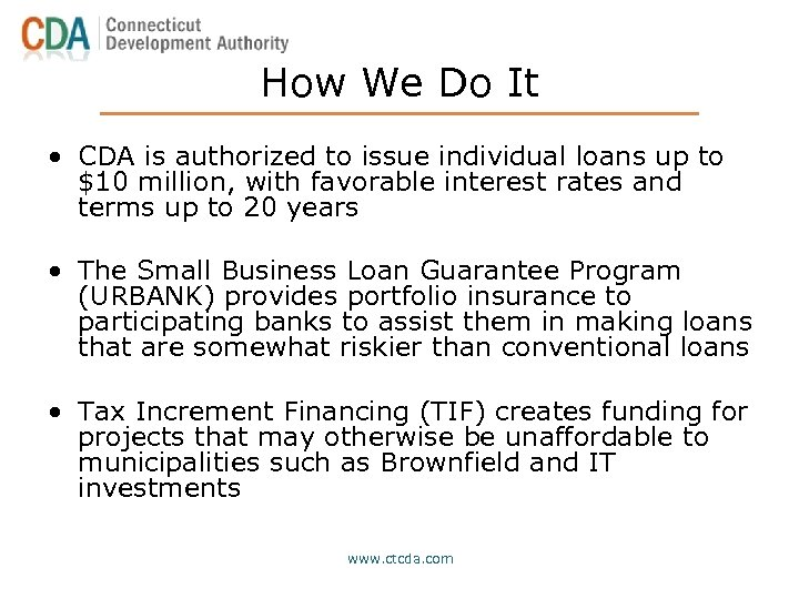 How We Do It • CDA is authorized to issue individual loans up to