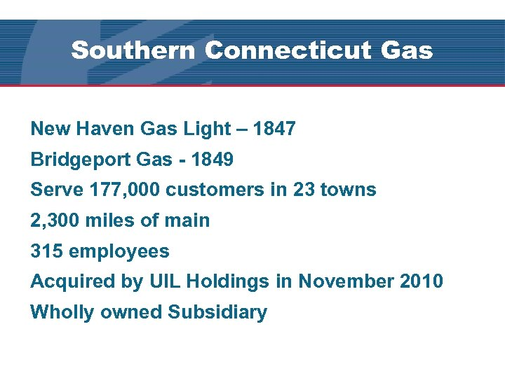 Southern Connecticut Gas New Haven Gas Light – 1847 Bridgeport Gas - 1849 Serve